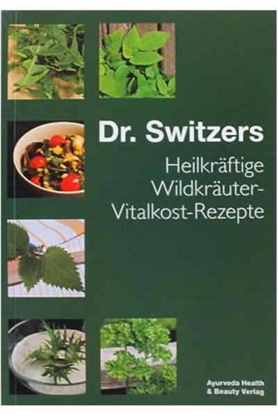 Heilkräftige Wildkräuter-Vitalkost-Rezepte - Dr. John Switzer