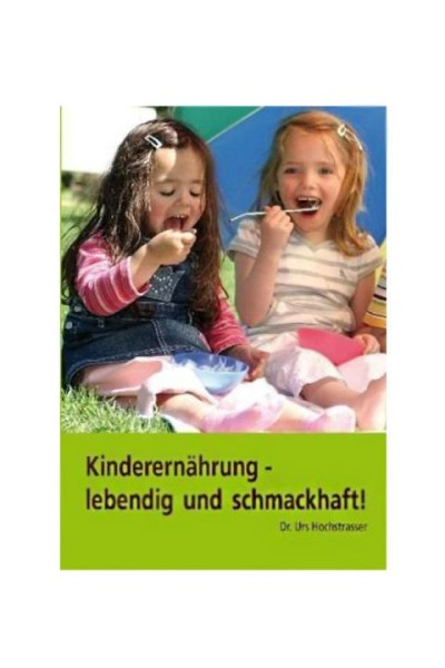 Kinderernährung - lebendig und schmackhaft - Dr. Urs Hochstrasser