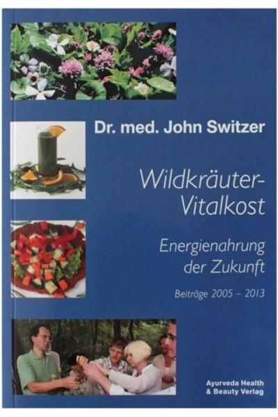Wildkräuter-Vitalkost - Energienahrung der Zukunft - Dr. John Switzer